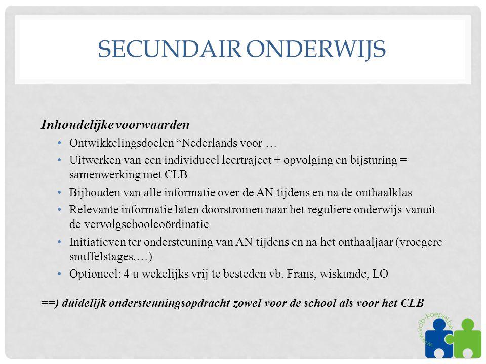 """SECUNDAIR ONDERWIJS Inhoudelijke voorwaarden •Ontwikkelingsdoelen """"Nederlands voor … •Uitwerken van een individueel leertraject + opvolging en bijstur"""