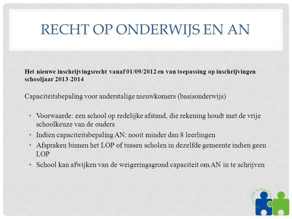 RECHT OP ONDERWIJS EN AN Het nieuwe inschrijvingsrecht vanaf 01/09/2012 en van toepassing op inschrijvingen schooljaar 2013-2014 Capaciteitsbepaling v