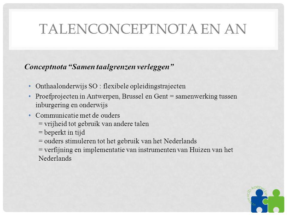 """TALENCONCEPTNOTA EN AN Conceptnota """"Samen taalgrenzen verleggen"""" •Onthaalonderwijs SO : flexibele opleidingstrajecten •Proefprojecten in Antwerpen, Br"""