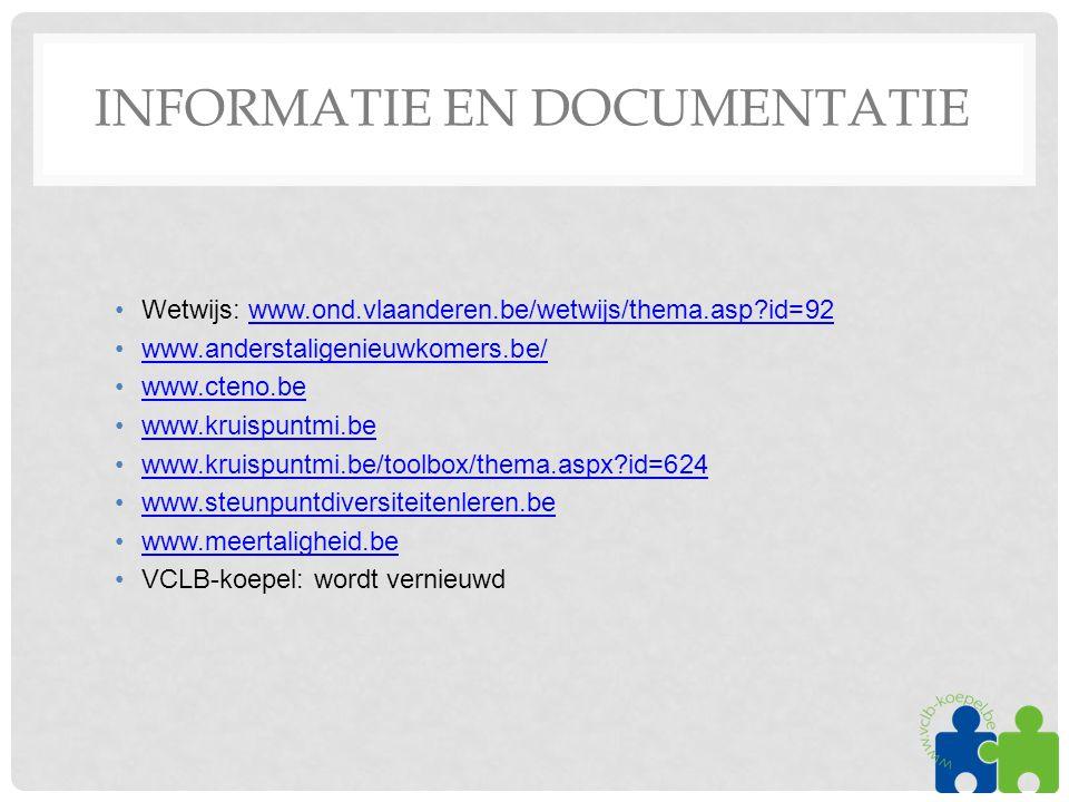 INFORMATIE EN DOCUMENTATIE •Wetwijs: www.ond.vlaanderen.be/wetwijs/thema.asp?id=92www.ond.vlaanderen.be/wetwijs/thema.asp?id=92 •www.anderstaligenieuw