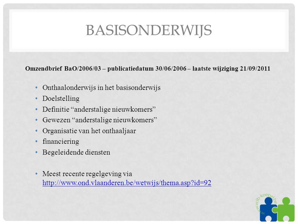 BASISONDERWIJS Omzendbrief BaO/2006/03 – publicatiedatum 30/06/2006 – laatste wijziging 21/09/2011 •Onthaalonderwijs in het basisonderwijs •Doelstelli