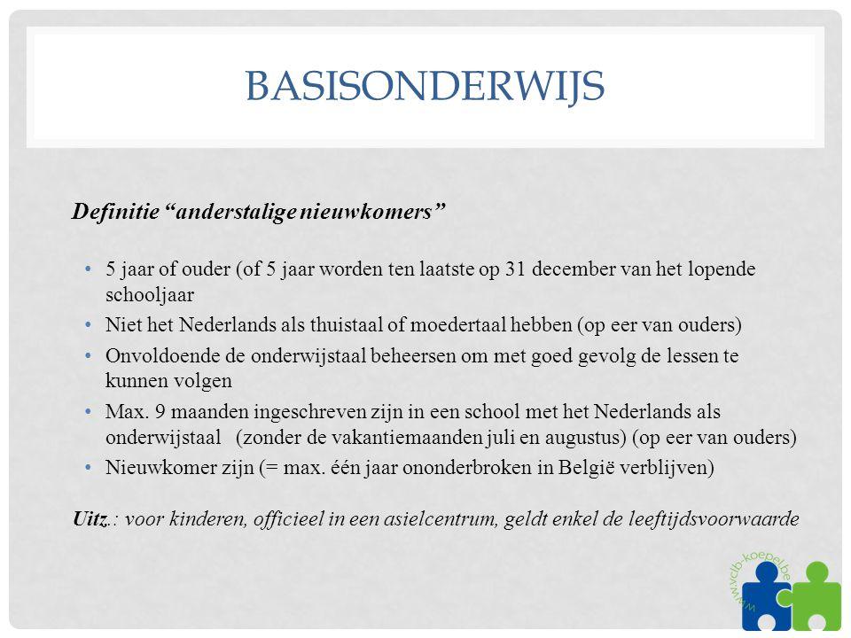 """BASISONDERWIJS Definitie """"anderstalige nieuwkomers"""" •5 jaar of ouder (of 5 jaar worden ten laatste op 31 december van het lopende schooljaar •Niet het"""