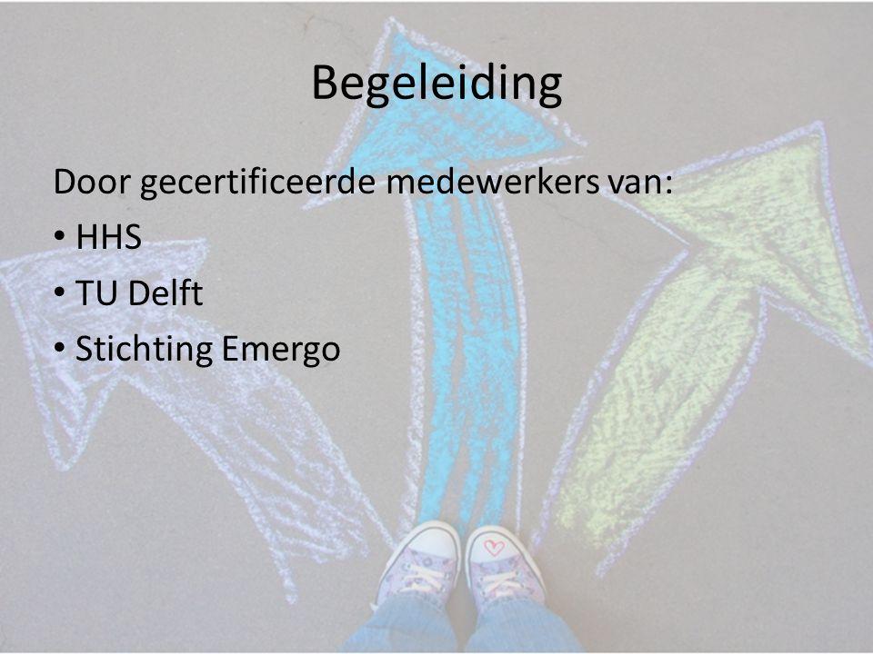 Begeleiding Door gecertificeerde medewerkers van: • HHS • TU Delft • Stichting Emergo