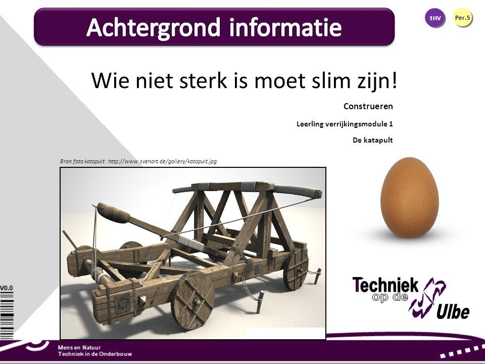 1HV Per.5 Construeren Leerling verrijkingsmodule 1 De katapult Wie niet sterk is moet slim zijn! Bron foto katapult: http://www.svenart.de/gallery/kat