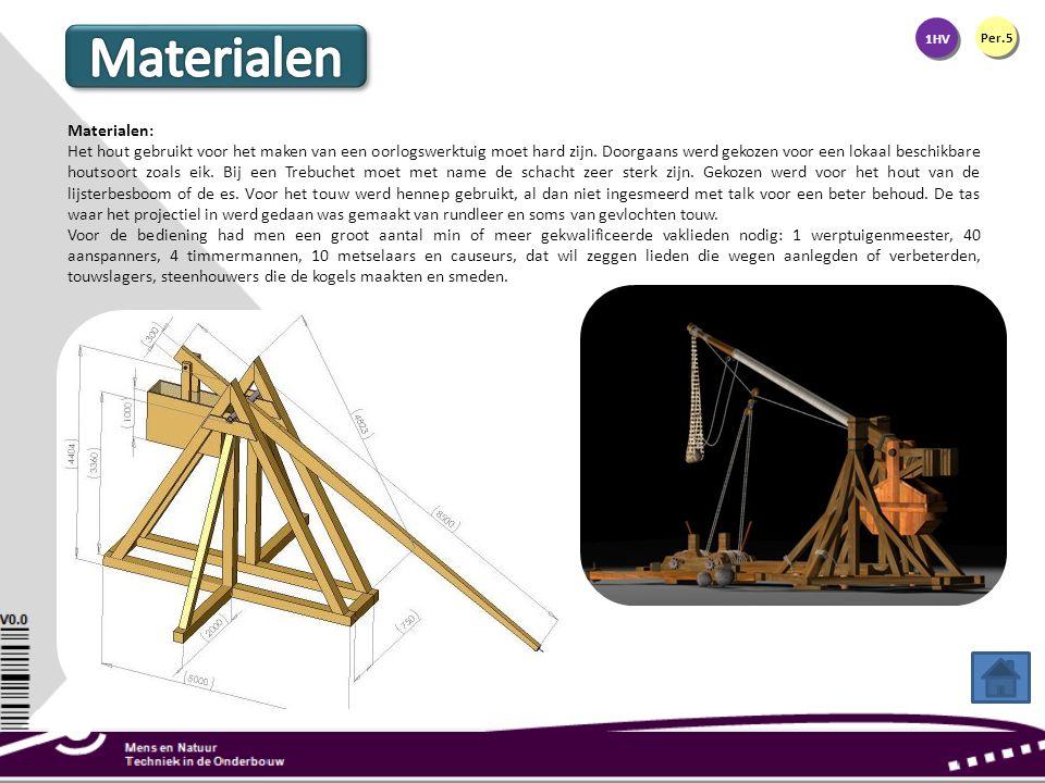 1HV Per.5 Materialen: Het hout gebruikt voor het maken van een oorlogswerktuig moet hard zijn. Doorgaans werd gekozen voor een lokaal beschikbare hout