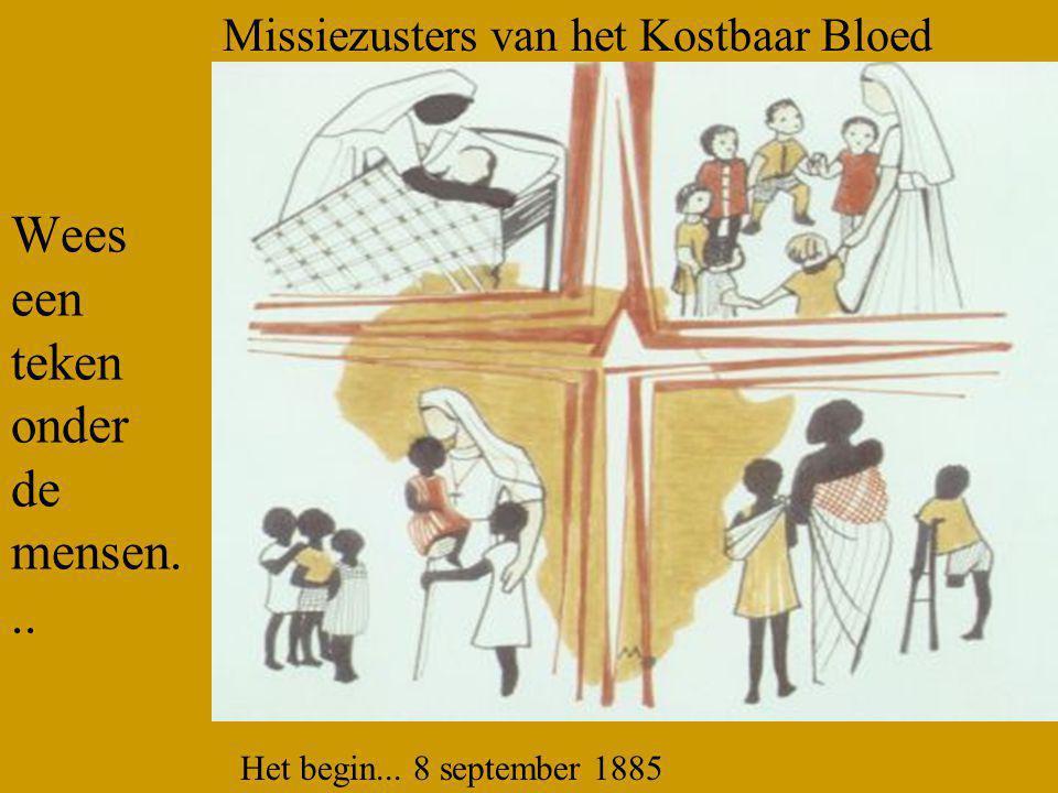 Wees een teken onder de mensen... Missiezusters van het Kostbaar Bloed Het begin...