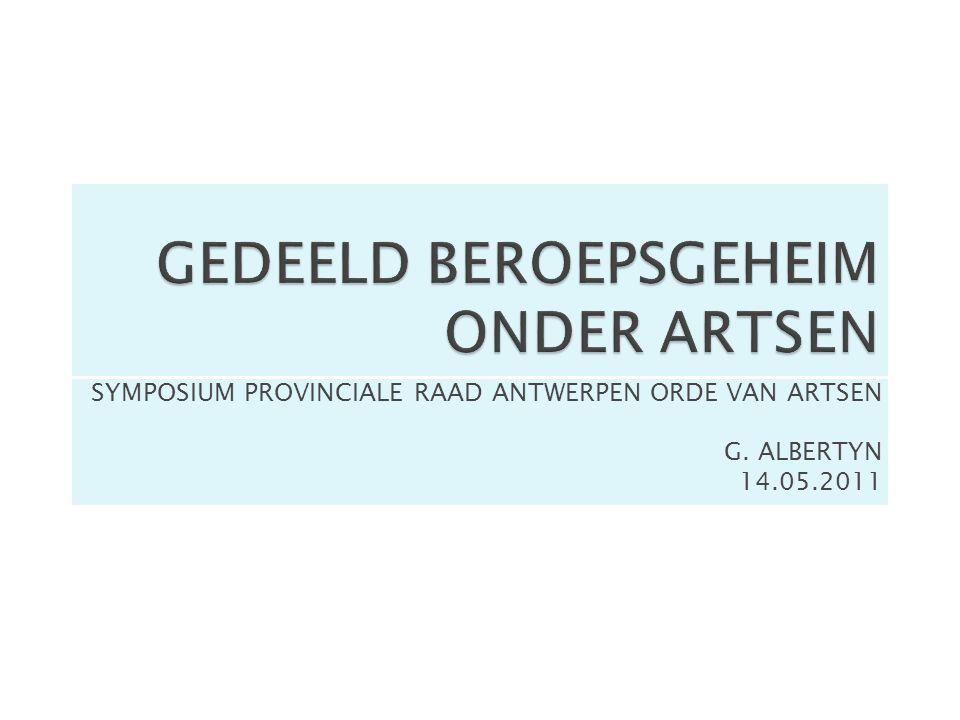 GEDEELD BEROEPSGEHEIM ONDER ARTSEN SYMPOSIUM PROVINCIALE RAAD ANTWERPEN ORDE VAN ARTSEN G.