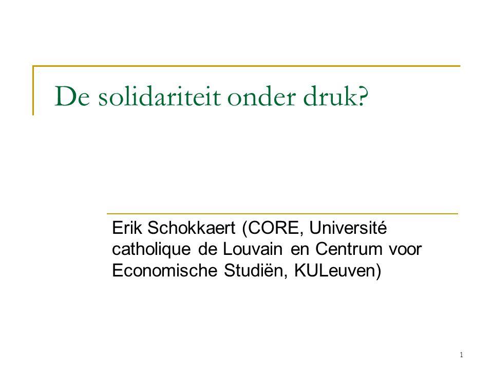 1 De solidariteit onder druk? Erik Schokkaert (CORE, Université catholique de Louvain en Centrum voor Economische Studiën, KULeuven)