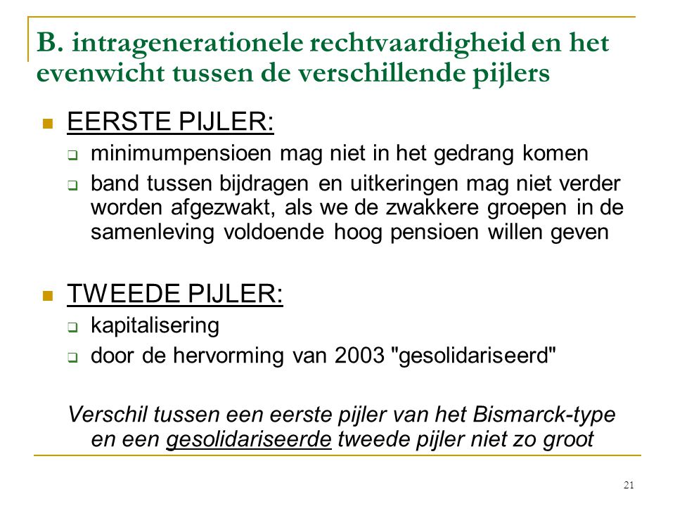 21 B. intragenerationele rechtvaardigheid en het evenwicht tussen de verschillende pijlers  EERSTE PIJLER:  minimumpensioen mag niet in het gedrang