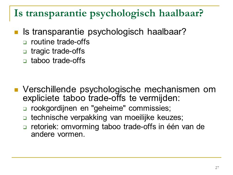 27 Is transparantie psychologisch haalbaar?  Is transparantie psychologisch haalbaar?  routine trade-offs  tragic trade-offs  taboo trade-offs  V