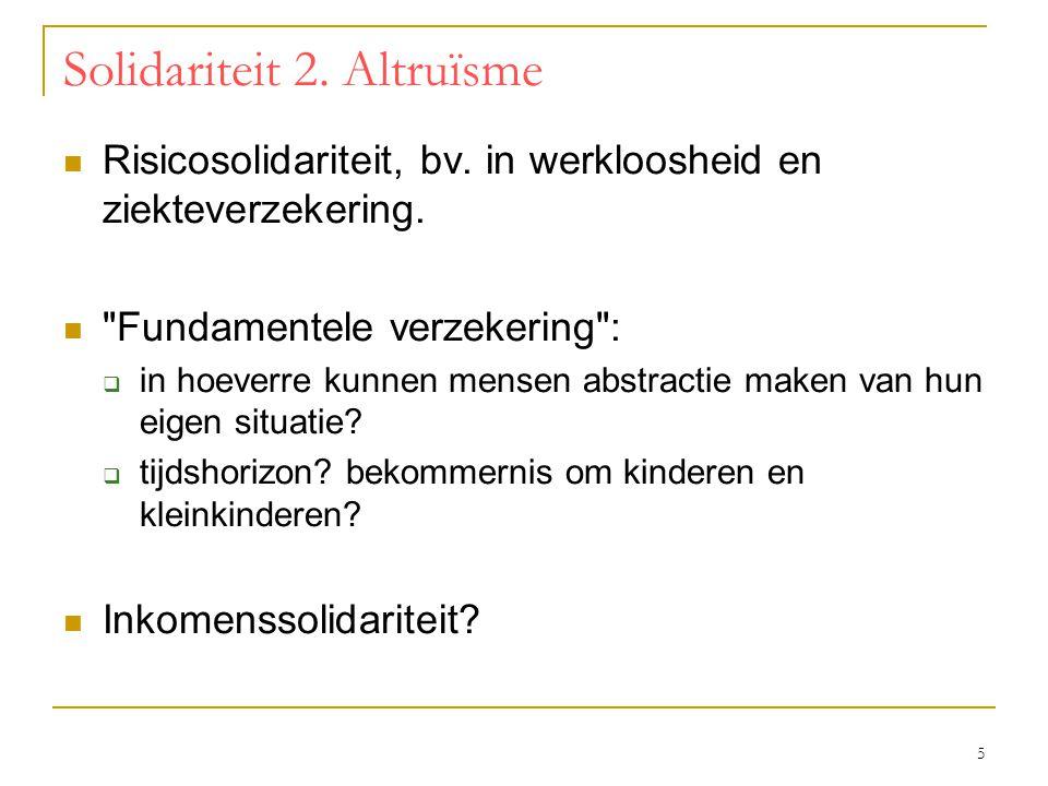 5 Solidariteit 2. Altruïsme  Risicosolidariteit, bv. in werkloosheid en ziekteverzekering. 