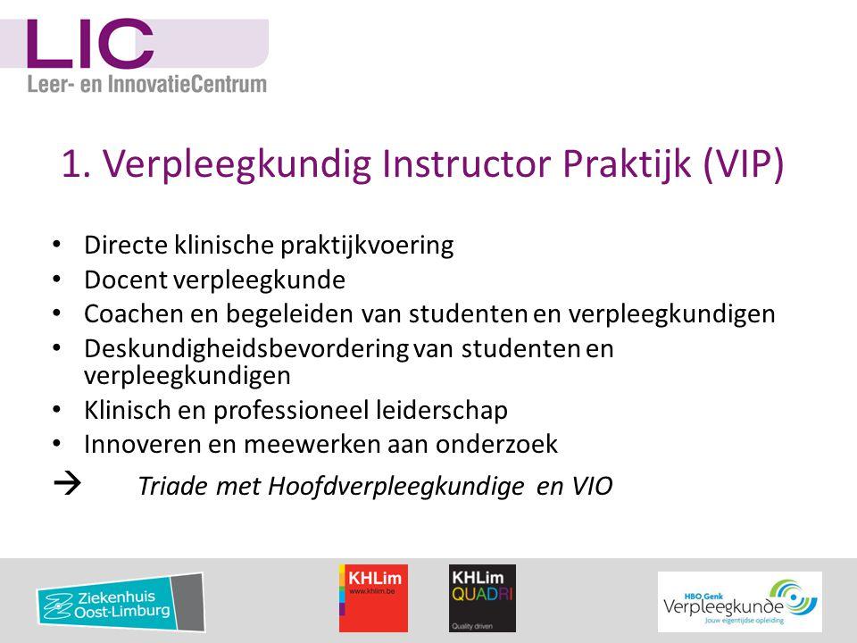 1. Verpleegkundig Instructor Praktijk (VIP) • Directe klinische praktijkvoering • Docent verpleegkunde • Coachen en begeleiden van studenten en verple