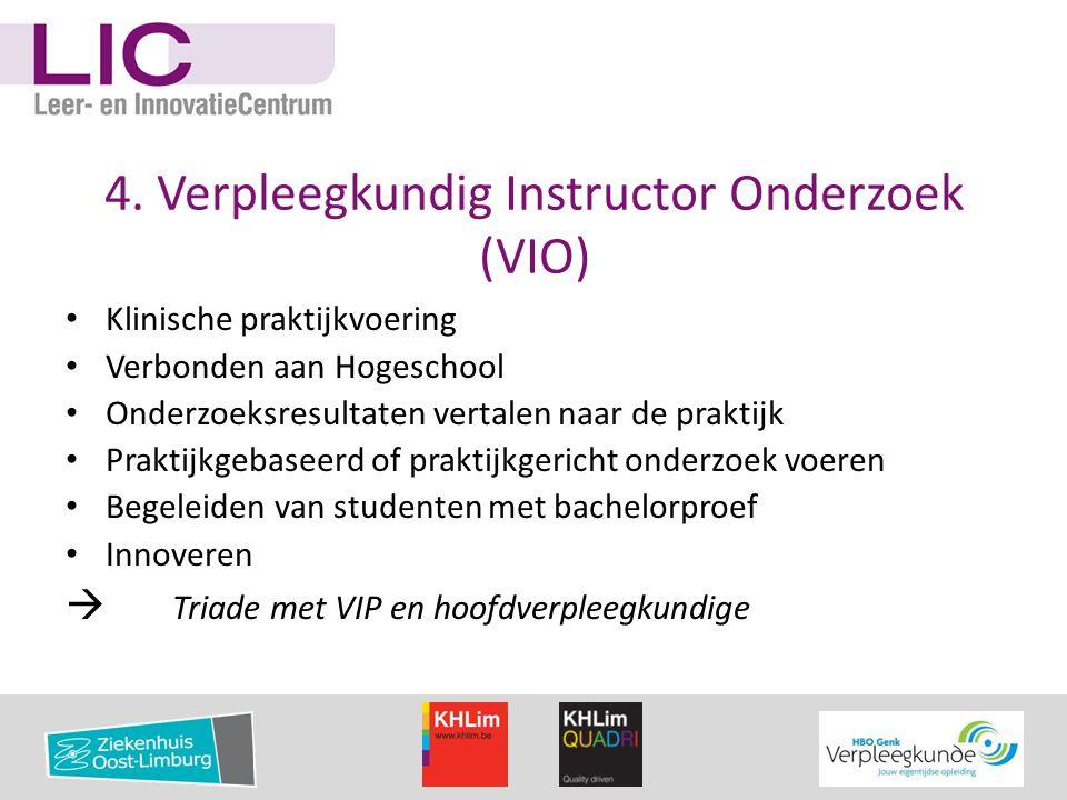 4. Verpleegkundig Instructor Onderzoek (VIO) • Klinische praktijkvoering • Verbonden aan Hogeschool • Onderzoeksresultaten vertalen naar de praktijk •