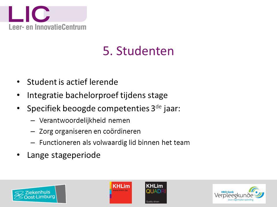 5. Studenten • Student is actief lerende • Integratie bachelorproef tijdens stage • Specifiek beoogde competenties 3 de jaar: – Verantwoordelijkheid n