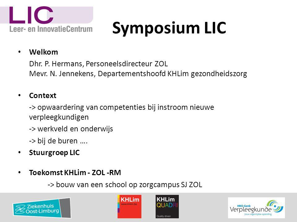 Symposium LIC • Welkom Dhr. P. Hermans, Personeelsdirecteur ZOL Mevr. N. Jennekens, Departementshoofd KHLim gezondheidszorg • Context -> opwaardering