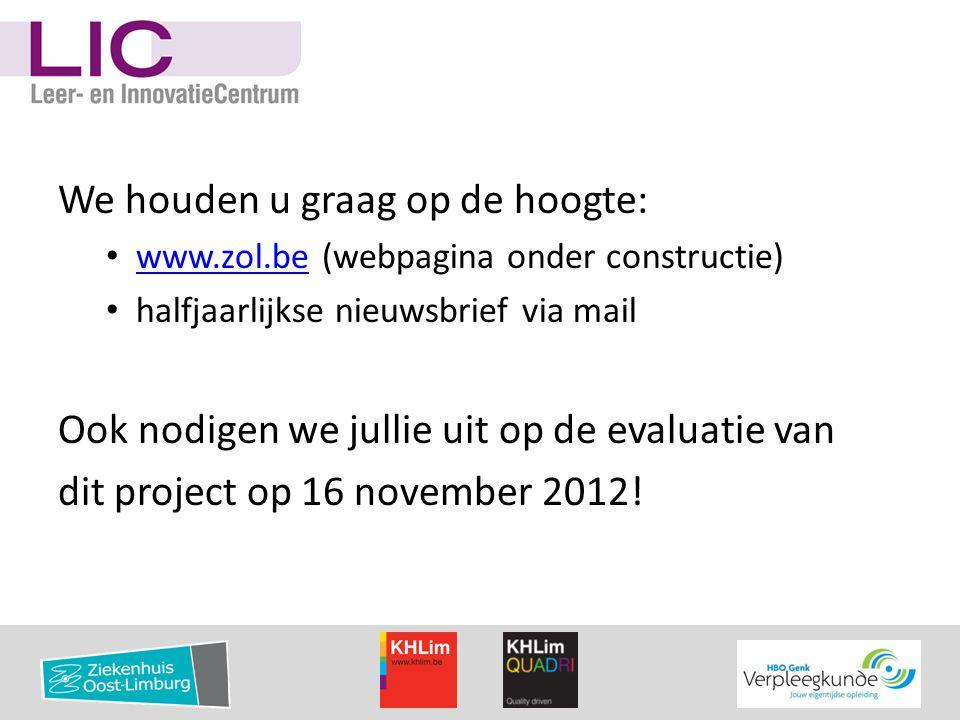 We houden u graag op de hoogte: • www.zol.be (webpagina onder constructie) www.zol.be • halfjaarlijkse nieuwsbrief via mail Ook nodigen we jullie uit
