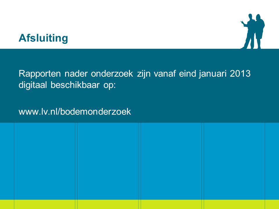 Afsluiting Rapporten nader onderzoek zijn vanaf eind januari 2013 digitaal beschikbaar op: www.lv.nl/bodemonderzoek