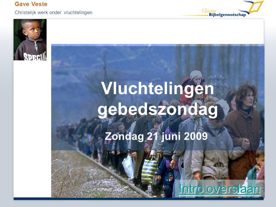 Vluchtelingen gebedszondag Zondag 21 juni 2009 Intro overslaan Intro overslaan Gave Veste Christelijk werk onder vluchtelingen