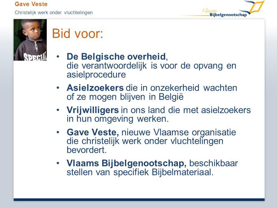 Bid voor: •De Belgische overheid, die verantwoordelijk is voor de opvang en asielprocedure •Asielzoekers die in onzekerheid wachten of ze mogen blijven in België •Vrijwilligers in ons land die met asielzoekers in hun omgeving werken.