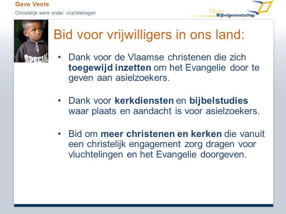 Bid voor vrijwilligers in ons land: •Dank voor de Vlaamse christenen die zich toegewijd inzetten om het Evangelie door te geven aan asielzoekers. •Dan