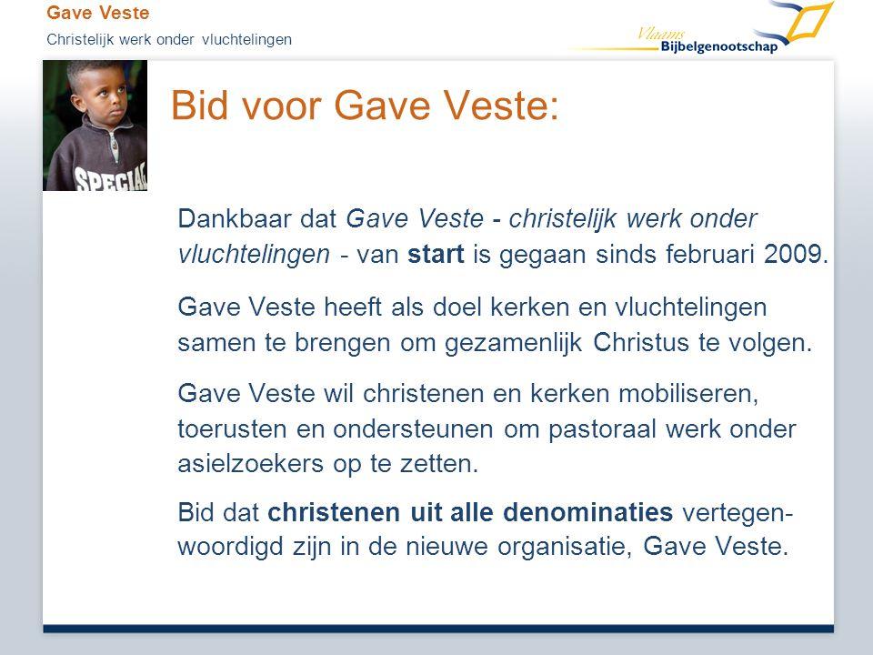 Bid voor Gave Veste: Dankbaar dat Gave Veste - christelijk werk onder vluchtelingen - van start is gegaan sinds februari 2009. Gave Veste heeft als do