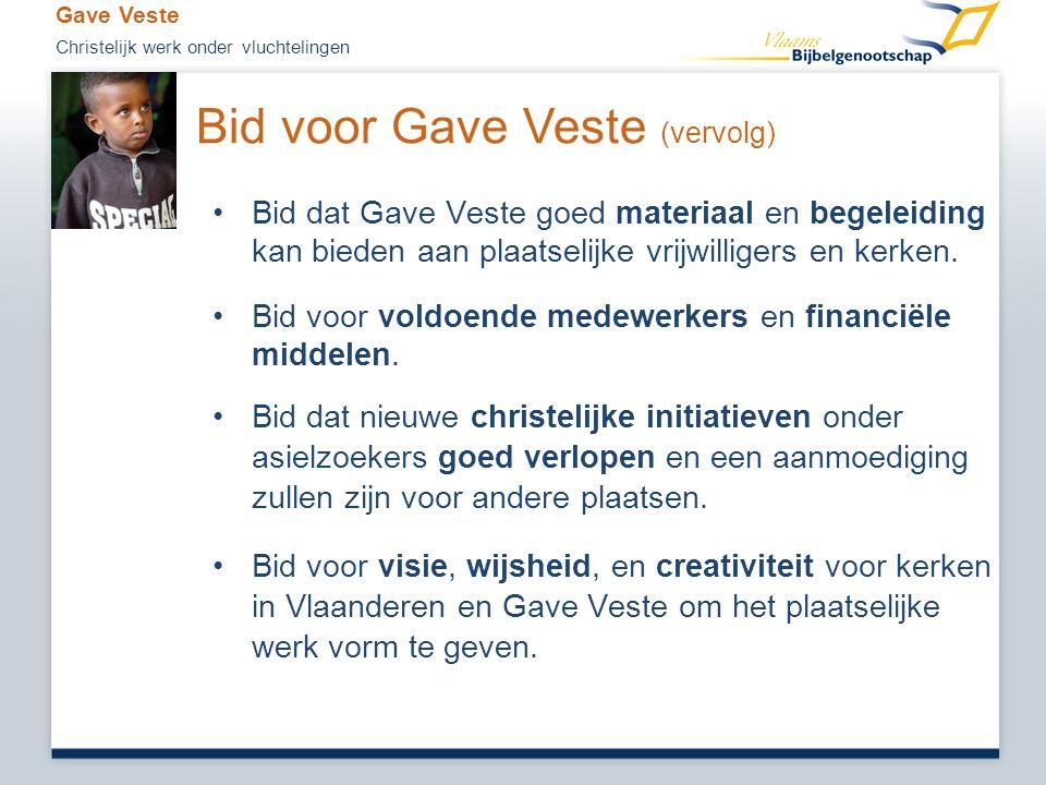 •Bid dat Gave Veste goed materiaal en begeleiding kan bieden aan plaatselijke vrijwilligers en kerken. •Bid voor voldoende medewerkers en financiële m