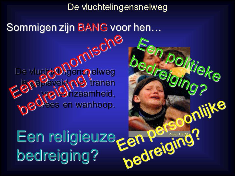 Photo: USCR Sommigen zijn BANG voor hen… De vluchtelingensnelweg Een religieuze bedreiging? Een persoonlijke bedreiging? Een economische bedreiging? E