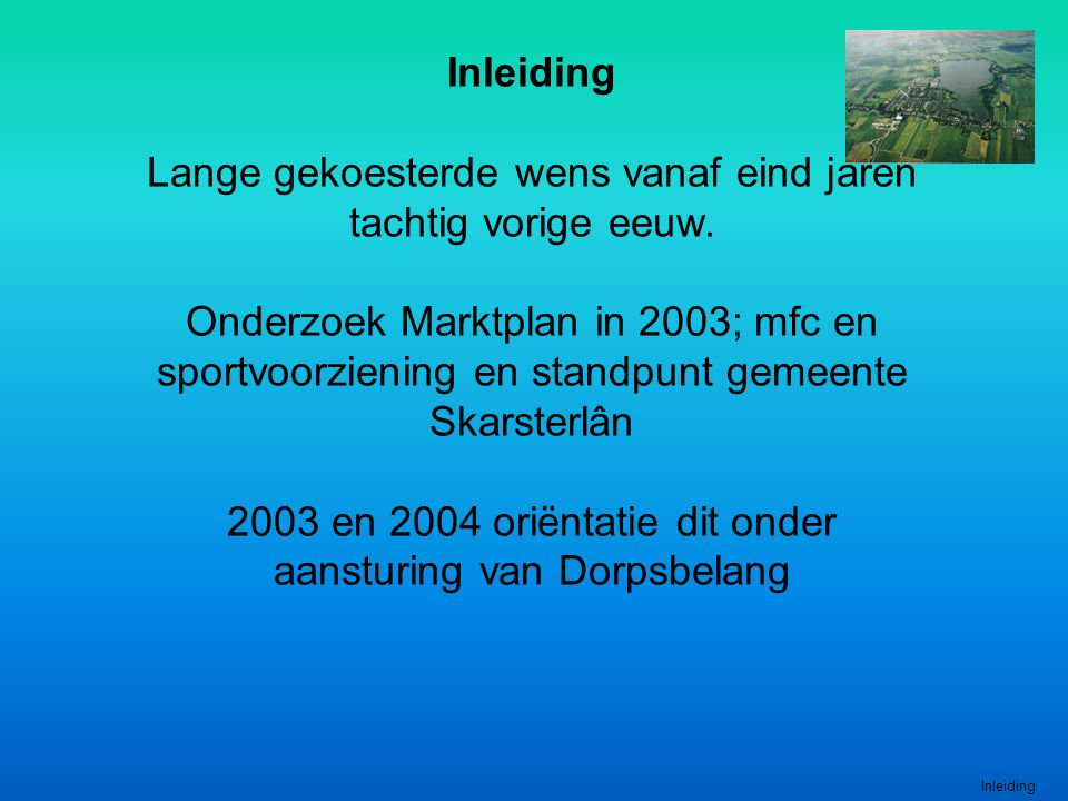 Inleiding Lange gekoesterde wens vanaf eind jaren tachtig vorige eeuw. Onderzoek Marktplan in 2003; mfc en sportvoorziening en standpunt gemeente Skar