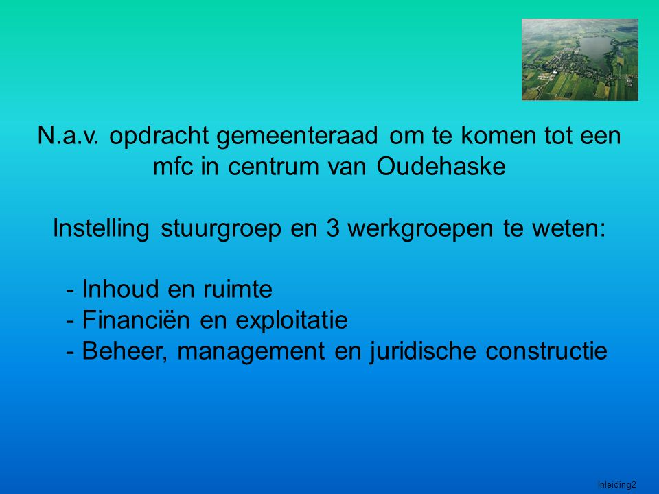 N.a.v. opdracht gemeenteraad om te komen tot een mfc in centrum van Oudehaske Instelling stuurgroep en 3 werkgroepen te weten: - Inhoud en ruimte - Fi