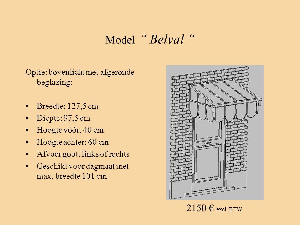 "Model "" Belval "" Optie: bovenlicht met afgeronde beglazing: •Breedte: 127,5 cm •Diepte: 97,5 cm •Hoogte vóór: 40 cm •Hoogte achter: 60 cm •Afvoer goot"