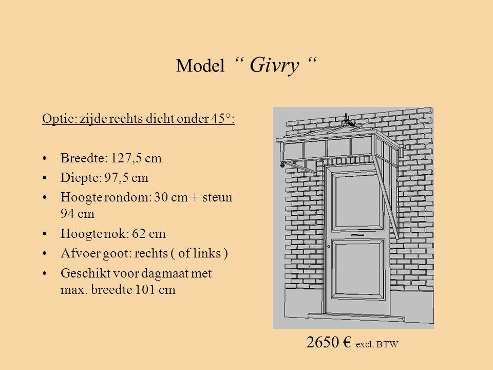 """Model """" Givry """" Optie: zijde rechts dicht onder 45°: •Breedte: 127,5 cm •Diepte: 97,5 cm •Hoogte rondom: 30 cm + steun 94 cm •Hoogte nok: 62 cm •Afvoe"""