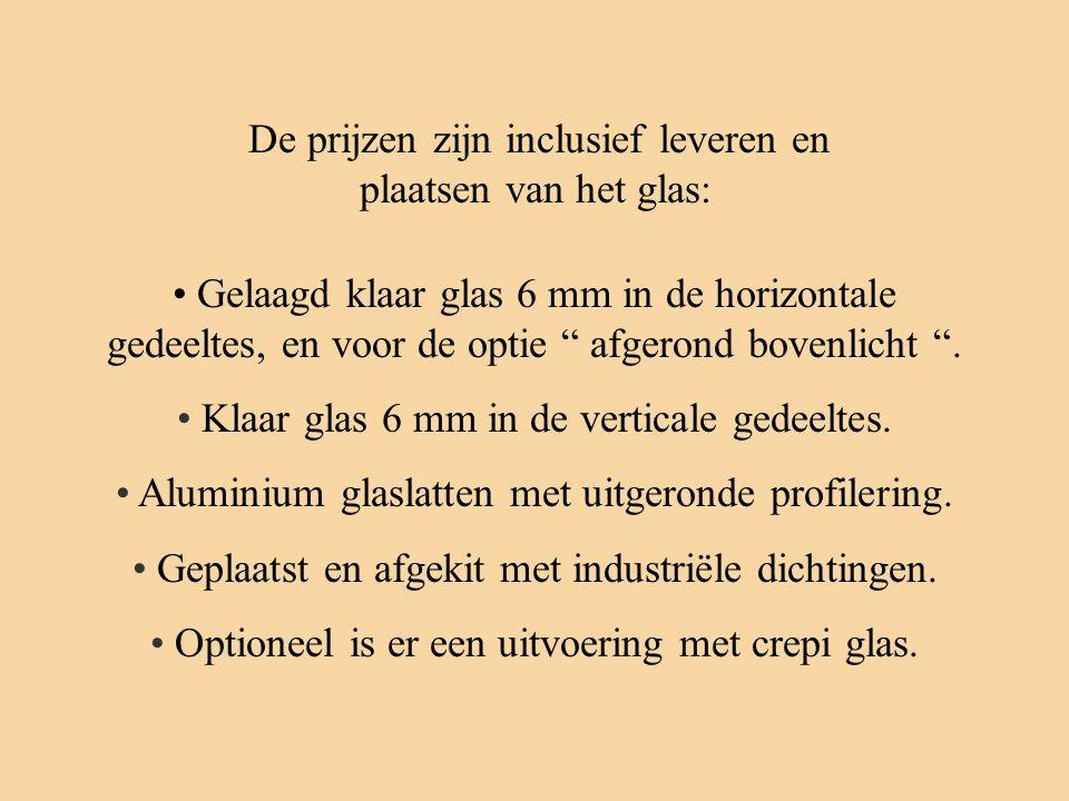 """• Gelaagd klaar glas 6 mm in de horizontale gedeeltes, en voor de optie """" afgerond bovenlicht """". • Klaar glas 6 mm in de verticale gedeeltes. • Alumin"""