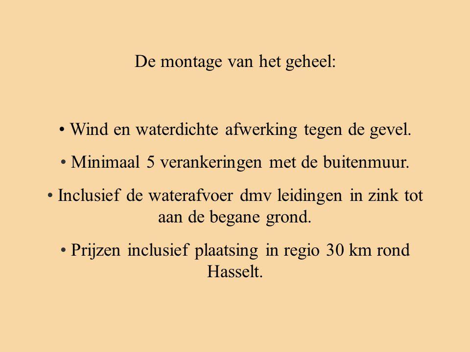 • Wind en waterdichte afwerking tegen de gevel. • Minimaal 5 verankeringen met de buitenmuur. • Inclusief de waterafvoer dmv leidingen in zink tot aan
