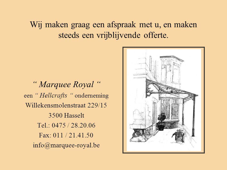"""Wij maken graag een afspraak met u, en maken steeds een vrijblijvende offerte. """" Marquee Royal """" een """" Hellcrafts """" onderneming Willekensmolenstraat 2"""