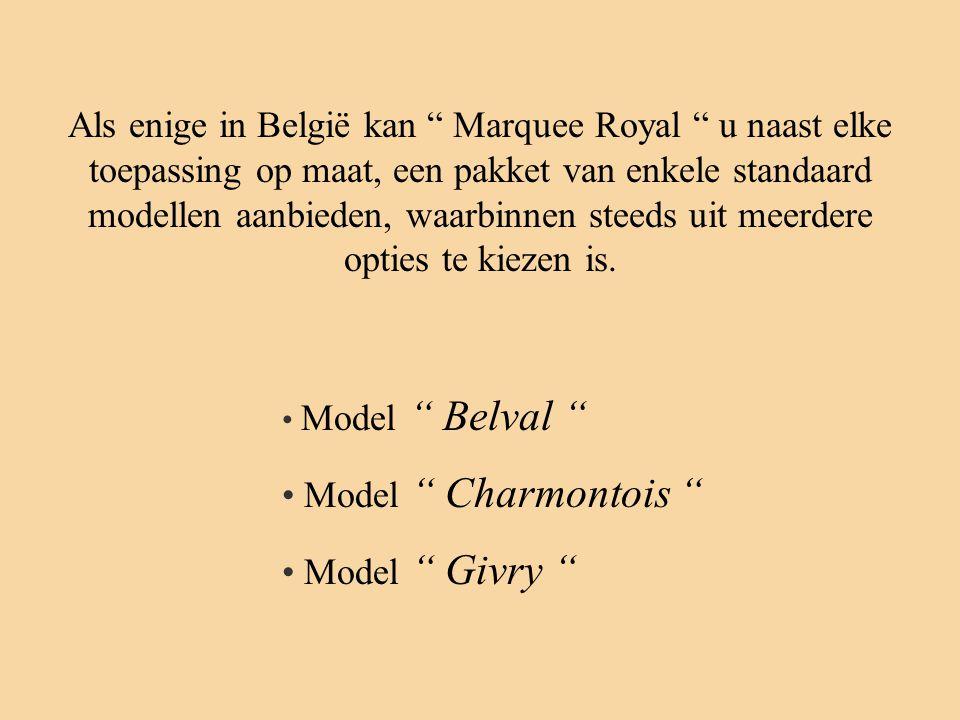 """Als enige in België kan """" Marquee Royal """" u naast elke toepassing op maat, een pakket van enkele standaard modellen aanbieden, waarbinnen steeds uit m"""