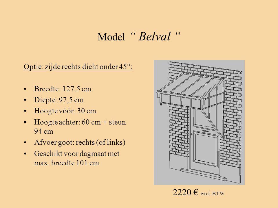"Model "" Belval "" Optie: zijde rechts dicht onder 45°: •Breedte: 127,5 cm •Diepte: 97,5 cm •Hoogte vóór: 30 cm •Hoogte achter: 60 cm + steun 94 cm •Afv"