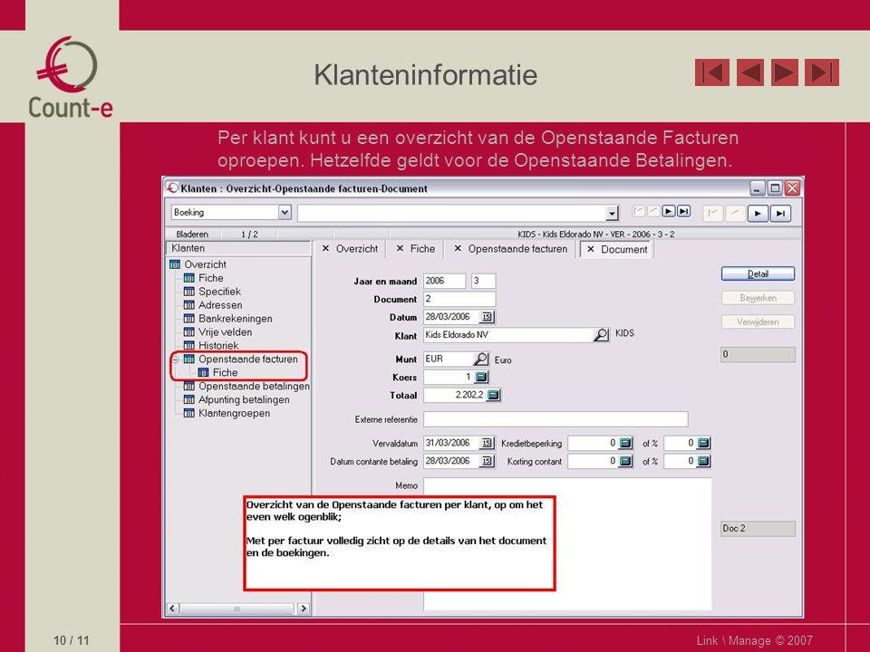 Klanteninformatie Link \ Manage © 200710 / 11 Per klant kunt u een overzicht van de Openstaande Facturen oproepen.