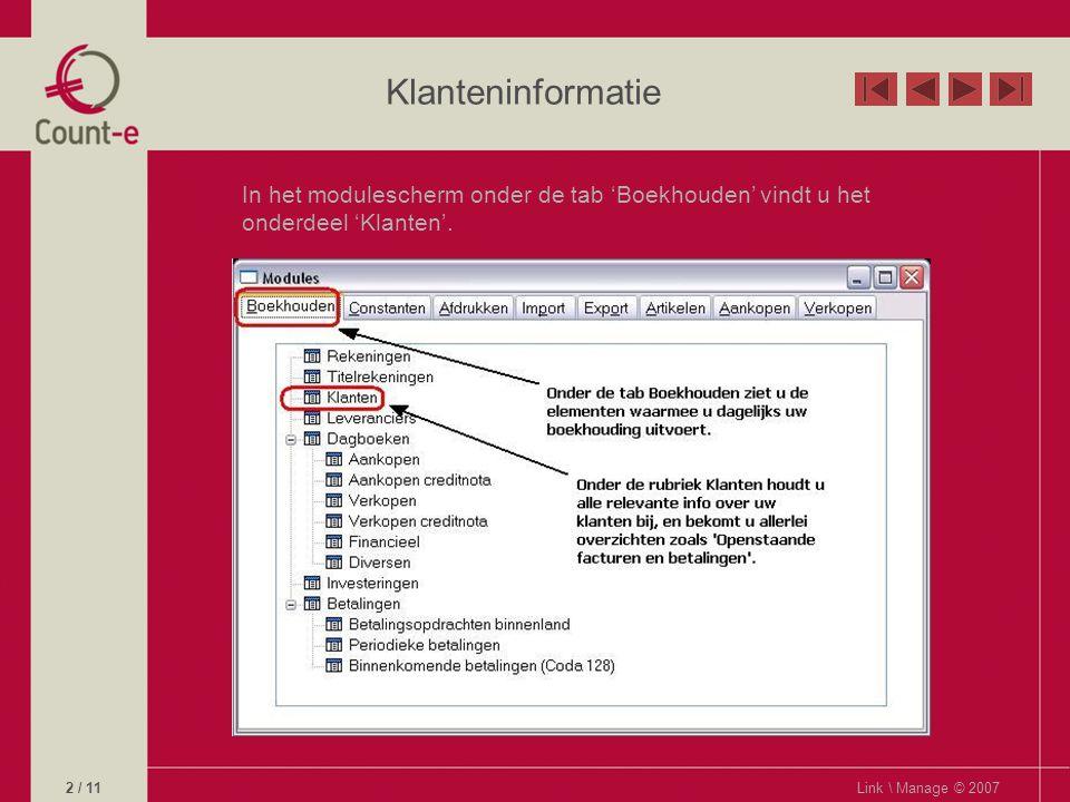 Klanteninformatie In het modulescherm onder de tab 'Boekhouden' vindt u het onderdeel 'Klanten'.