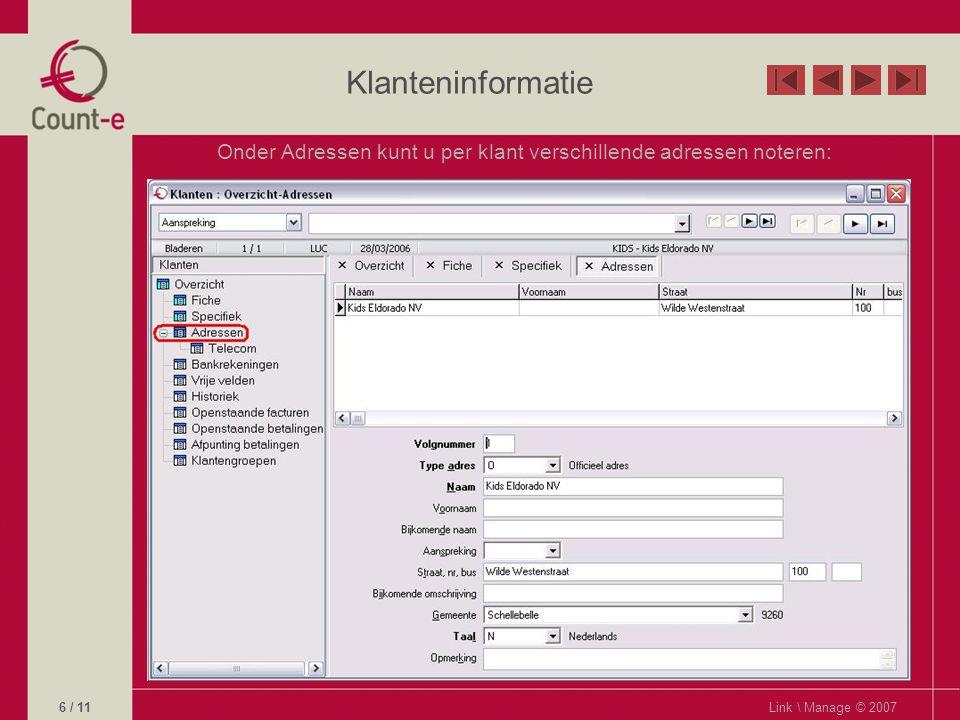 Klanteninformatie Link \ Manage © 20076 / 11 Onder Adressen kunt u per klant verschillende adressen noteren: