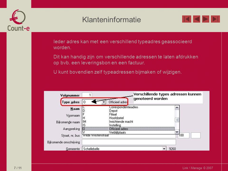 Klanteninformatie Ieder adres kan met een verschillend typeadres geassocieerd worden.