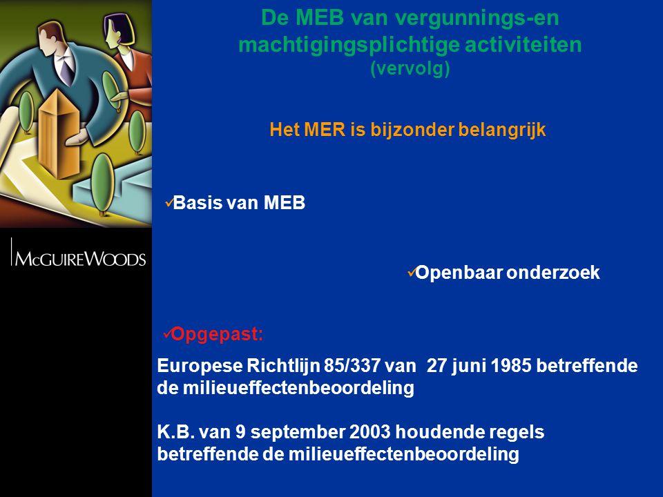 Het MER is bijzonder belangrijk  Basis van MEB  Openbaar onderzoek  Opgepast: Europese Richtlijn 85/337 van 27 juni 1985 betreffende de milieueffectenbeoordeling K.B.