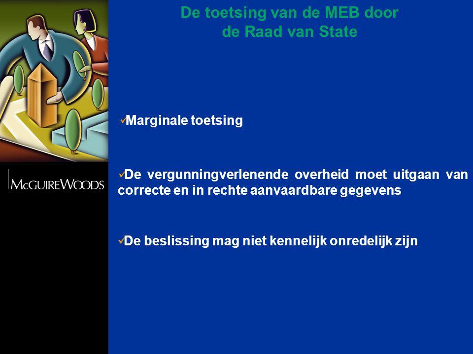 De toetsing van de MEB door de Raad van State  De vergunningverlenende overheid moet uitgaan van correcte en in rechte aanvaardbare gegevens  De beslissing mag niet kennelijk onredelijk zijn  Marginale toetsing
