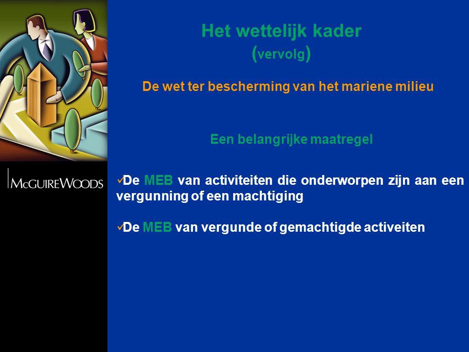 Het wettelijk kader ( vervolg )  Het koninklijk besluit van 7 september 2003 houdende de procedure tot vergunning en machtiging van bepaalde activiteiten in de zeegebieden onder de rechtsbevoegdheid van België (B.S.