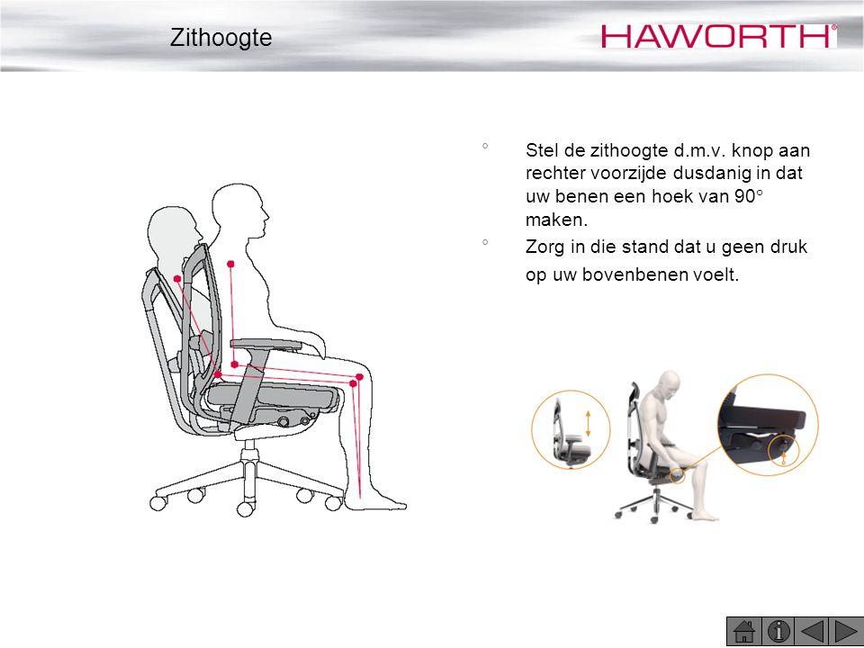 °Stel de zithoogte d.m.v. knop aan rechter voorzijde dusdanig in dat uw benen een hoek van 90  maken. °Zorg in die stand dat u geen druk op uw bovenb