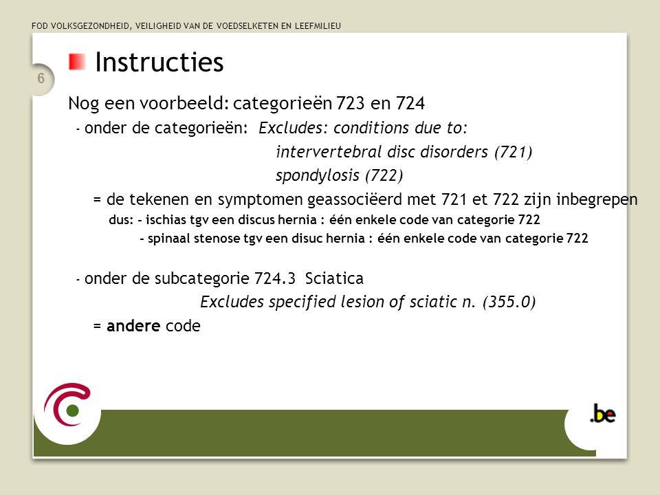FOD VOLKSGEZONDHEID, VEILIGHEID VAN DE VOEDSELKETEN EN LEEFMILIEU 6 Nog een voorbeeld: categorieën 723 en 724 - onder de categorieën: Excludes: condit