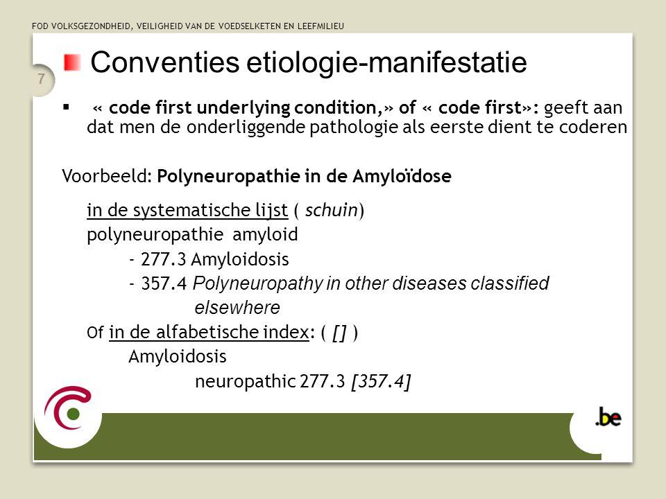 FOD VOLKSGEZONDHEID, VEILIGHEID VAN DE VOEDSELKETEN EN LEEFMILIEU 7 Conventies etiologie-manifestatie  « code first underlying condition,» of « code