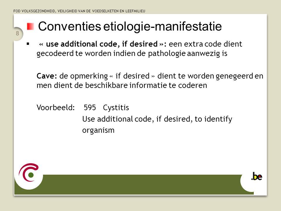 FOD VOLKSGEZONDHEID, VEILIGHEID VAN DE VOEDSELKETEN EN LEEFMILIEU 8 Conventies etiologie-manifestatie  « use additional code, if desired »: een extra