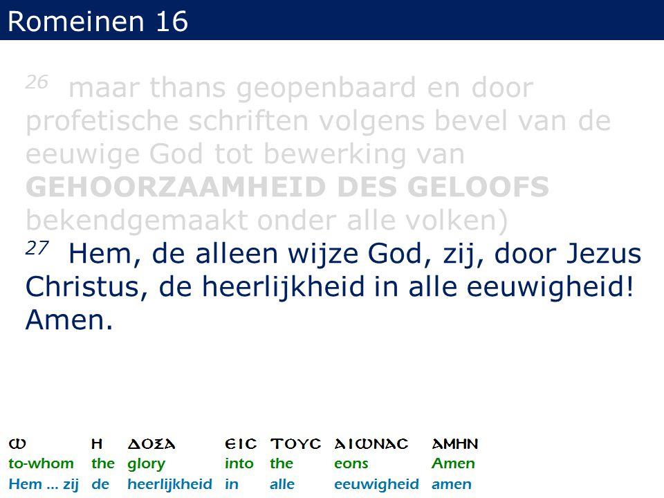 Romeinen 16 26 maar thans geopenbaard en door profetische schriften volgens bevel van de eeuwige God tot bewerking van GEHOORZAAMHEID DES GELOOFS beke