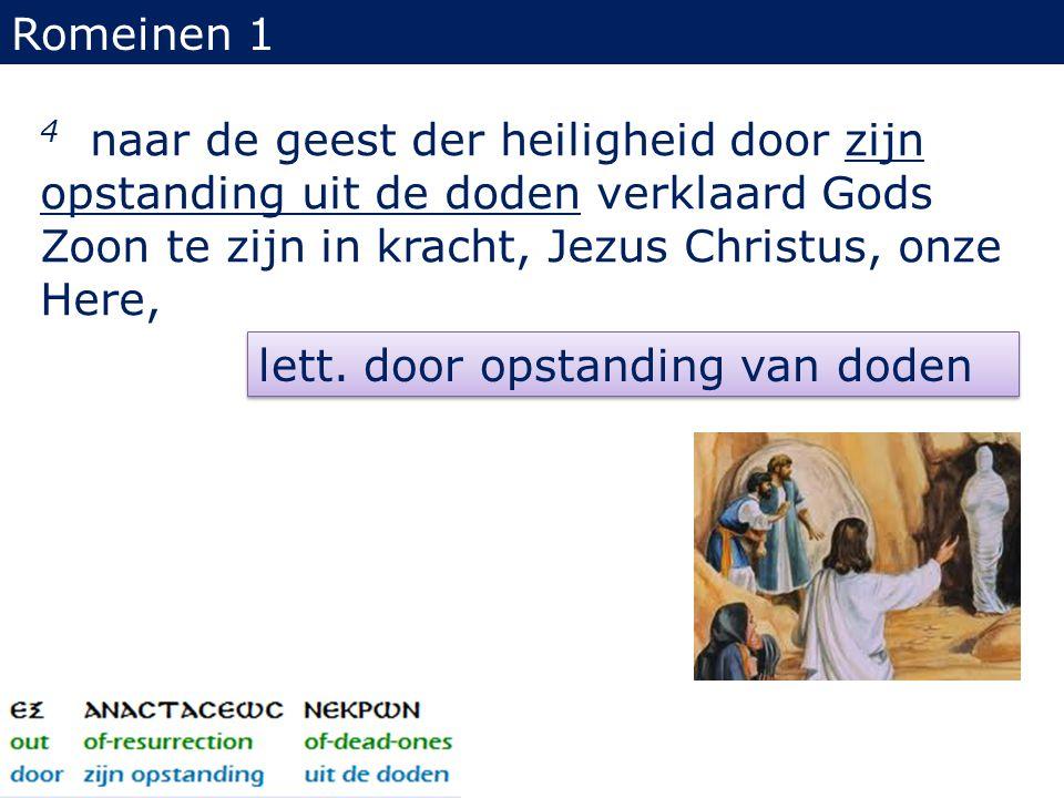 Romeinen 1 4 naar de geest der heiligheid door zijn opstanding uit de doden verklaard Gods Zoon te zijn in kracht, Jezus Christus, onze Here, lett.