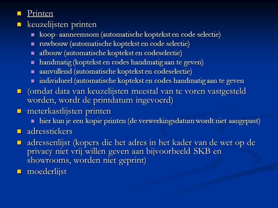  Printen  keuzelijsten printen  koop- aanneemsom (automatische koptekst en code selectie)  ruwbouw (automatische koptekst en code selectie)  afbo